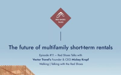 Red Shoes Talks #11: The future of multi–family vacation rentals with Mickey Kropf of Vector Travel
